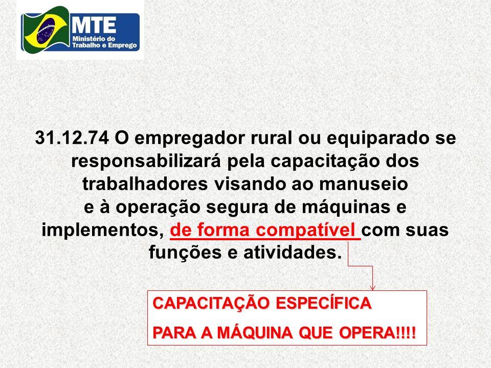 31.12.74 O empregador rural ou equiparado se responsabilizará pela capacitação dos trabalhadores visando ao manuseio e à operação segura de máquinas e