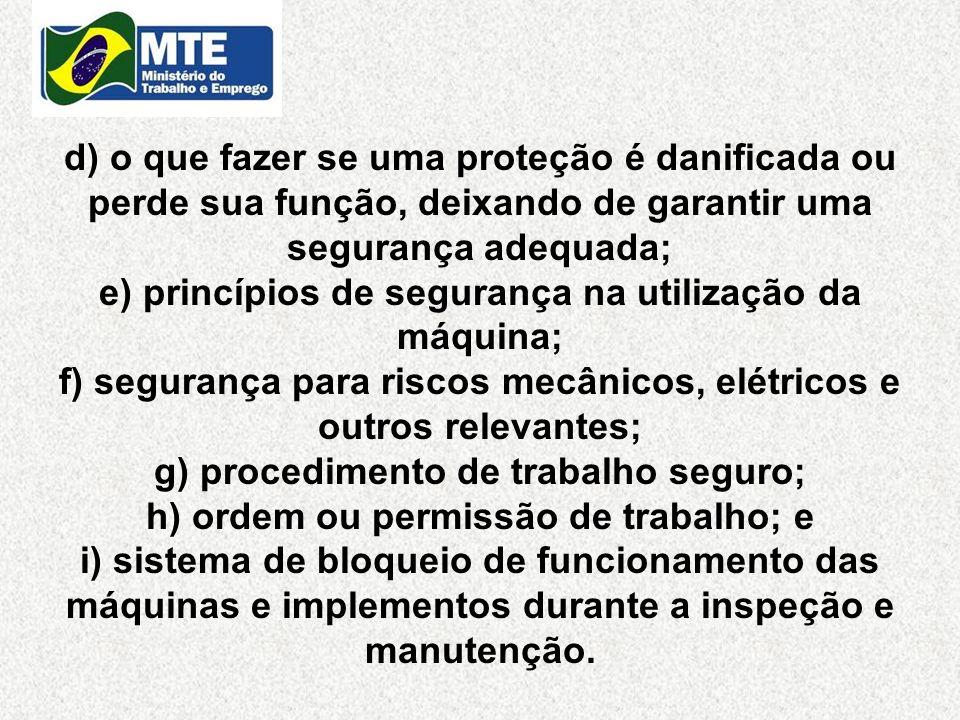 d) o que fazer se uma proteção é danificada ou perde sua função, deixando de garantir uma segurança adequada; e) princípios de segurança na utilização
