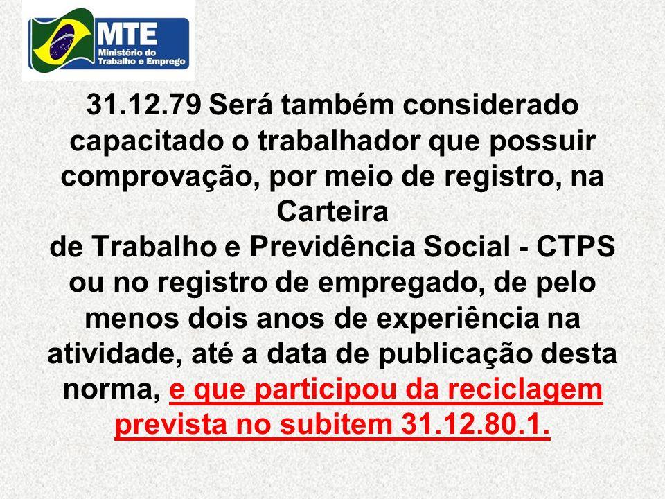 31.12.79 Será também considerado capacitado o trabalhador que possuir comprovação, por meio de registro, na Carteira de Trabalho e Previdência Social