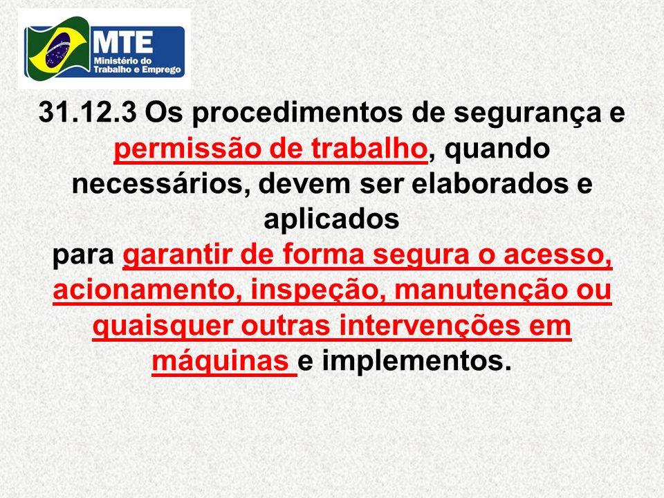 31.12.3 Os procedimentos de segurança e permissão de trabalho, quando necessários, devem ser elaborados e aplicados para garantir de forma segura o ac