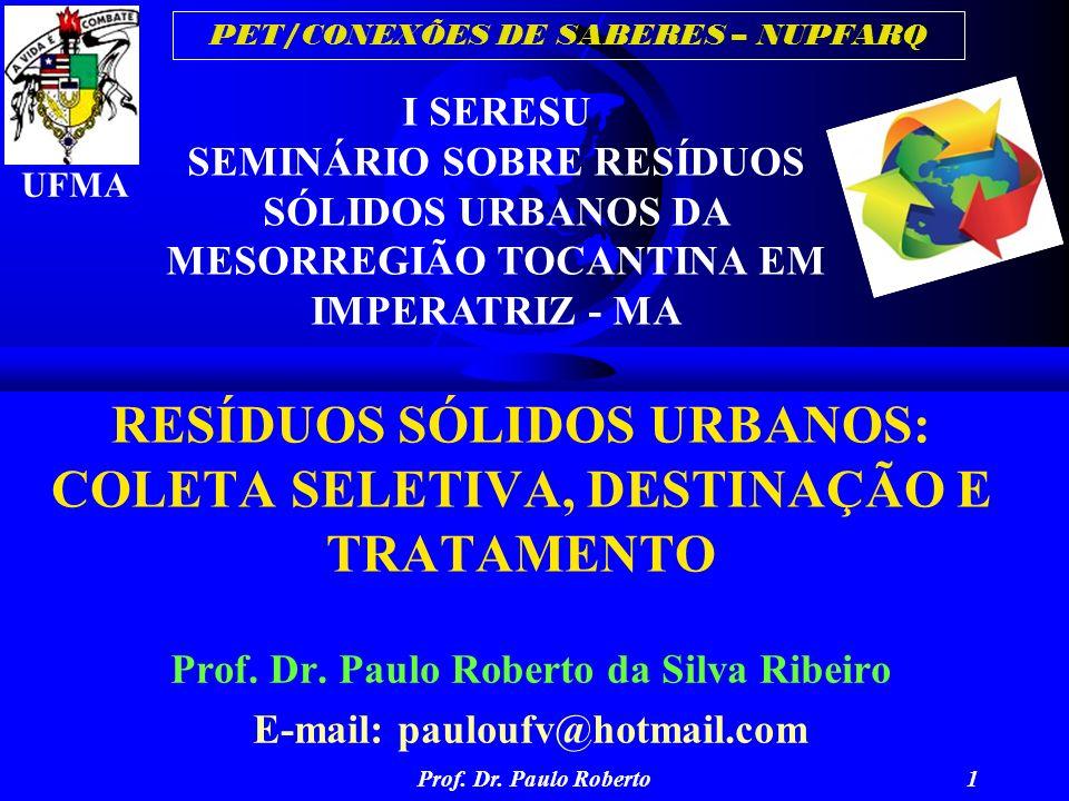 PET/CONEXÕES DE SABERES – NUPFARQ Prof. Dr. Paulo Roberto1 RESÍDUOS SÓLIDOS URBANOS: COLETA SELETIVA, DESTINAÇÃO E TRATAMENTO Prof. Dr. Paulo Roberto