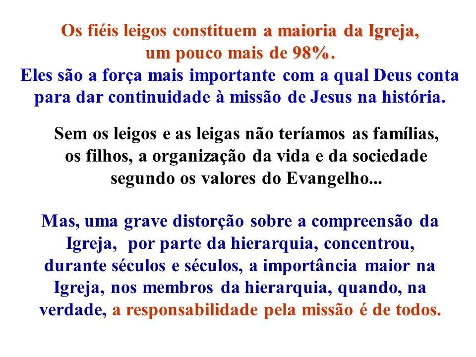 a maioria da Igreja, Os fiéis leigos constituem a maioria da Igreja, 98%. um pouco mais de 98%. Eles são a força mais importante com a qual Deus conta