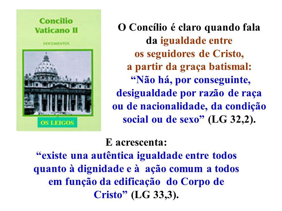 O Concílio é claro quando fala da igualdade entre os seguidores de Cristo, a partir da graça batismal: Não há, por conseguinte, desigualdade por razão