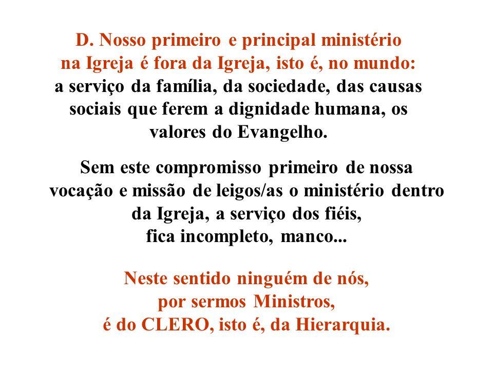 Sem este compromisso primeiro de nossa vocação e missão de leigos/as o ministério dentro da Igreja, a serviço dos fiéis, fica incompleto, manco... Nes