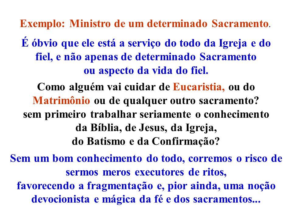 Exemplo: Ministro de um determinado Sacramento. É óbvio que ele está a serviço do todo da Igreja e do fiel, e não apenas de determinado Sacramento ou
