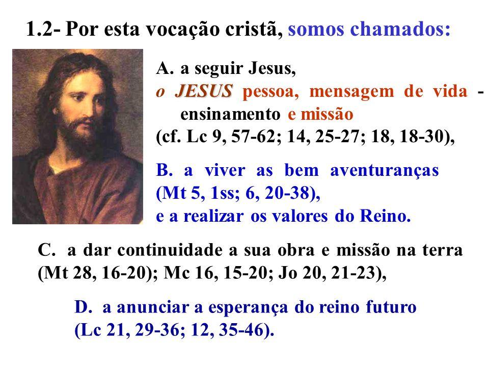 B. a viver as bem aventuranças (Mt 5, 1ss; 6, 20-38), e a realizar os valores do Reino. A.a seguir Jesus, JESUS o JESUS pessoa, mensagem de vida - ens