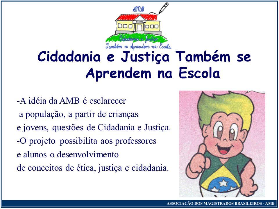 Cidadania e Justiça Também se Aprendem na Escola -A idéia da AMB é esclarecer a população, a partir de crianças e jovens, questões de Cidadania e Justiça.