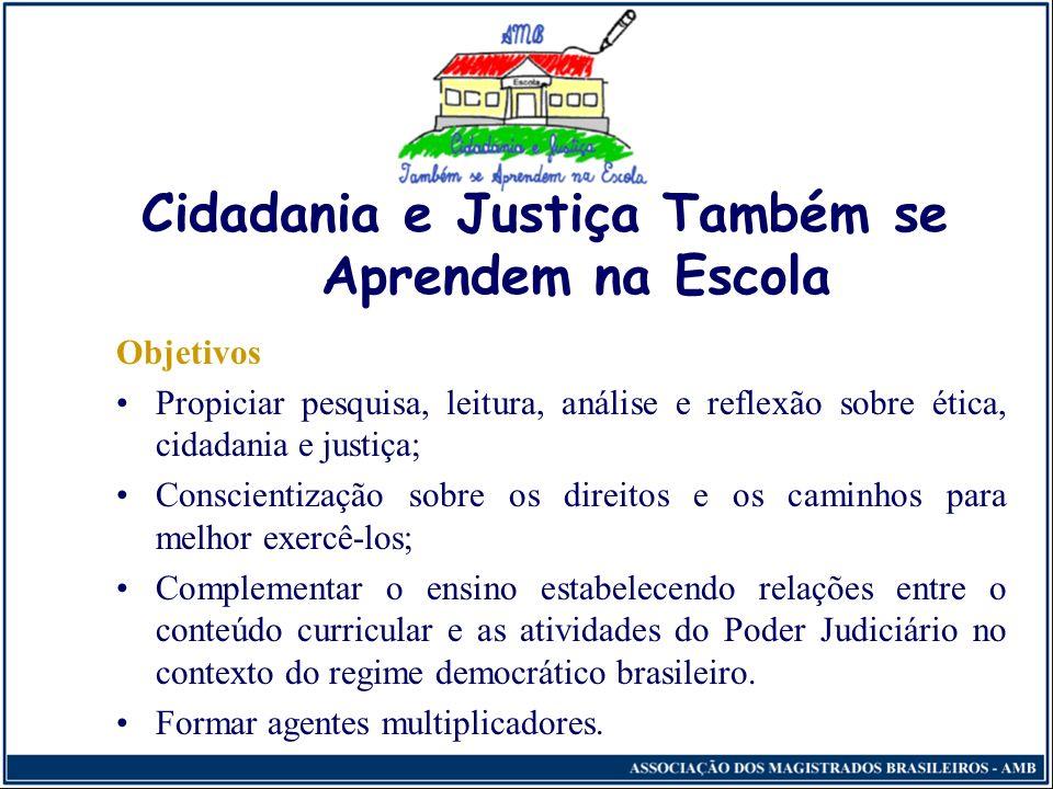 Cidadania e Justiça Também se Aprendem na Escola Justifica-se o projeto por vários fatores, dentre eles: Pouco ou nenhum conhecimento sobre o funciona