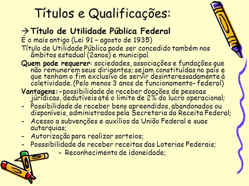 Títulos e Qualificações: Título de Utilidade Pública Federal É o mais antigo (Lei 91 – agosto de 1935) Título de Utilidade Pública pode ser concedido