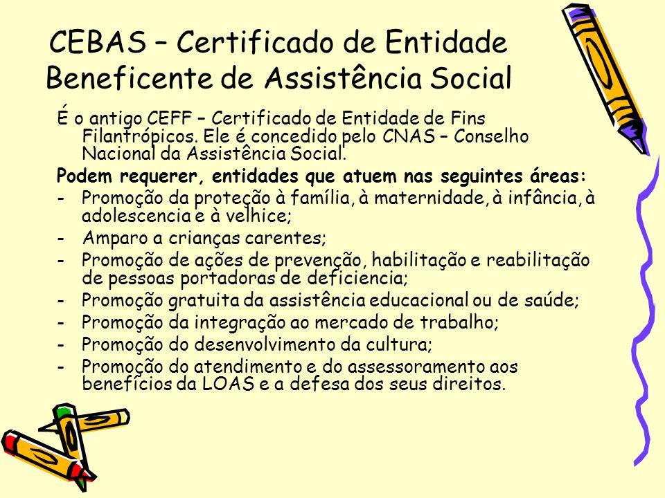CEBAS – Certificado de Entidade Beneficente de Assistência Social É o antigo CEFF – Certificado de Entidade de Fins Filantrópicos. Ele é concedido pel