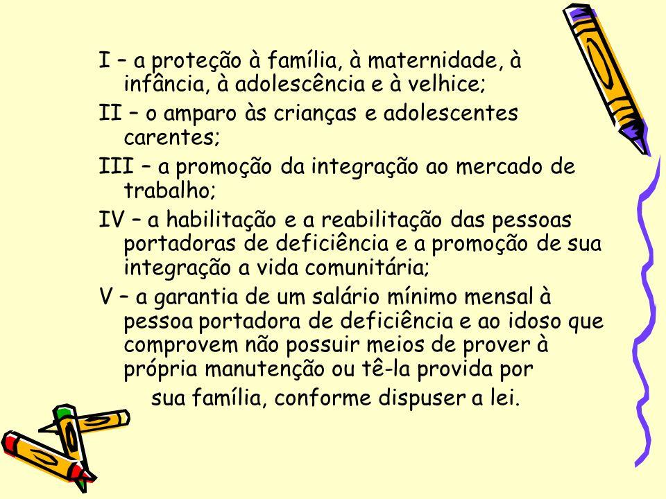 I – a proteção à família, à maternidade, à infância, à adolescência e à velhice; II – o amparo às crianças e adolescentes carentes; III – a promoção d