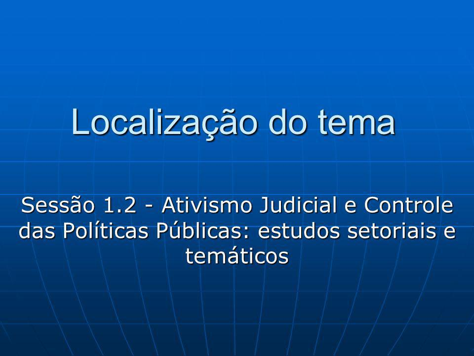 Localização do tema Sessão 1.2 - Ativismo Judicial e Controle das Políticas Públicas: estudos setoriais e temáticos