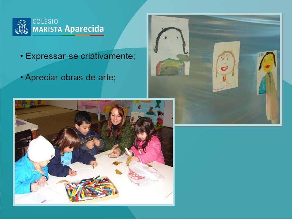 Expressar-se criativamente; Apreciar obras de arte;