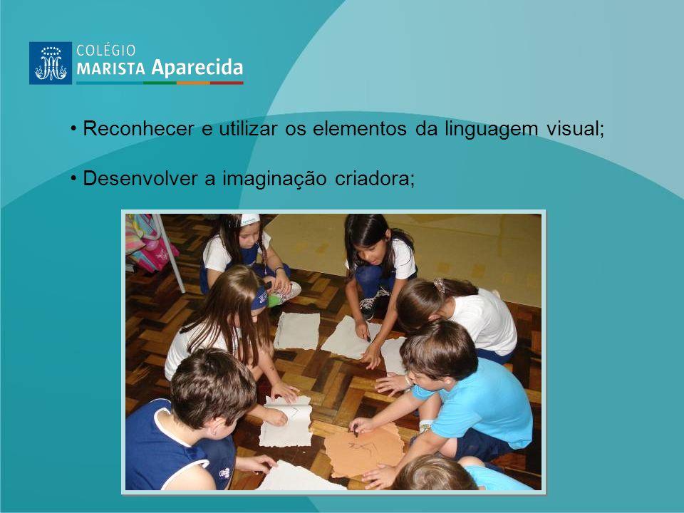 Reconhecer e utilizar os elementos da linguagem visual; Desenvolver a imaginação criadora;