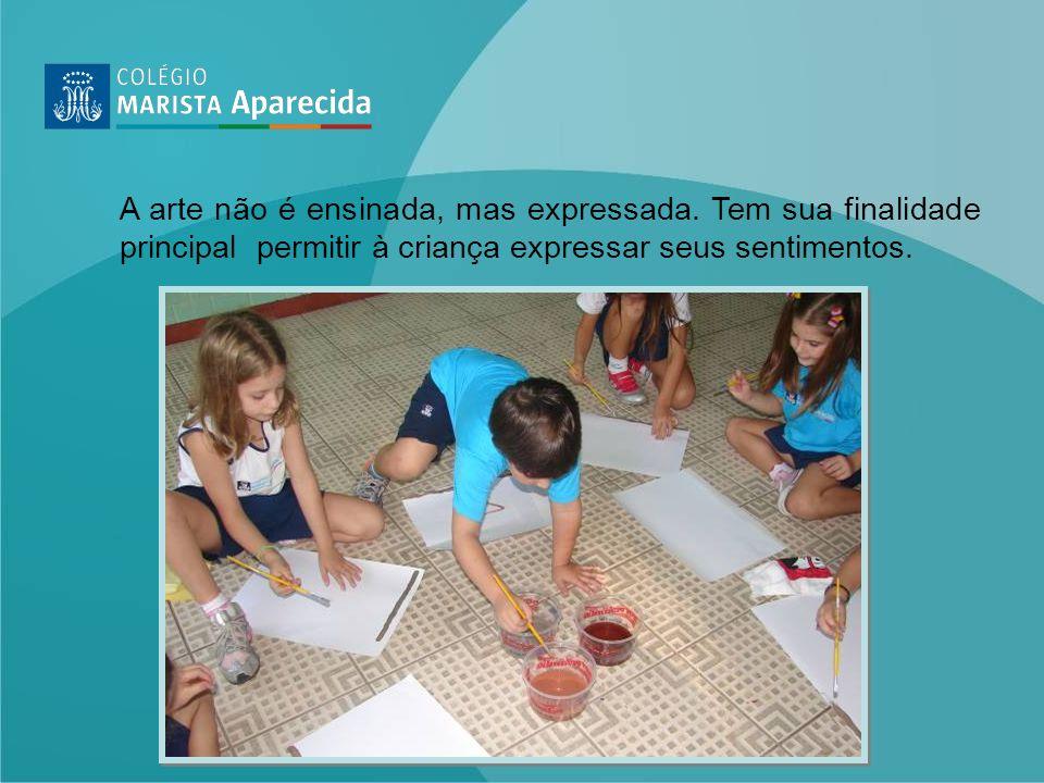 A arte não é ensinada, mas expressada. Tem sua finalidade principal permitir à criança expressar seus sentimentos.