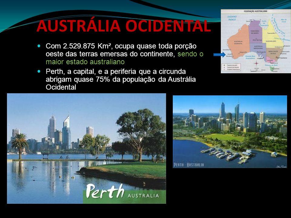 AUSTRÁLIA OCIDENTAL Com 2.529.875 Km², ocupa quase toda porção oeste das terras emersas do continente, sendo o maior estado australiano Perth, a capit