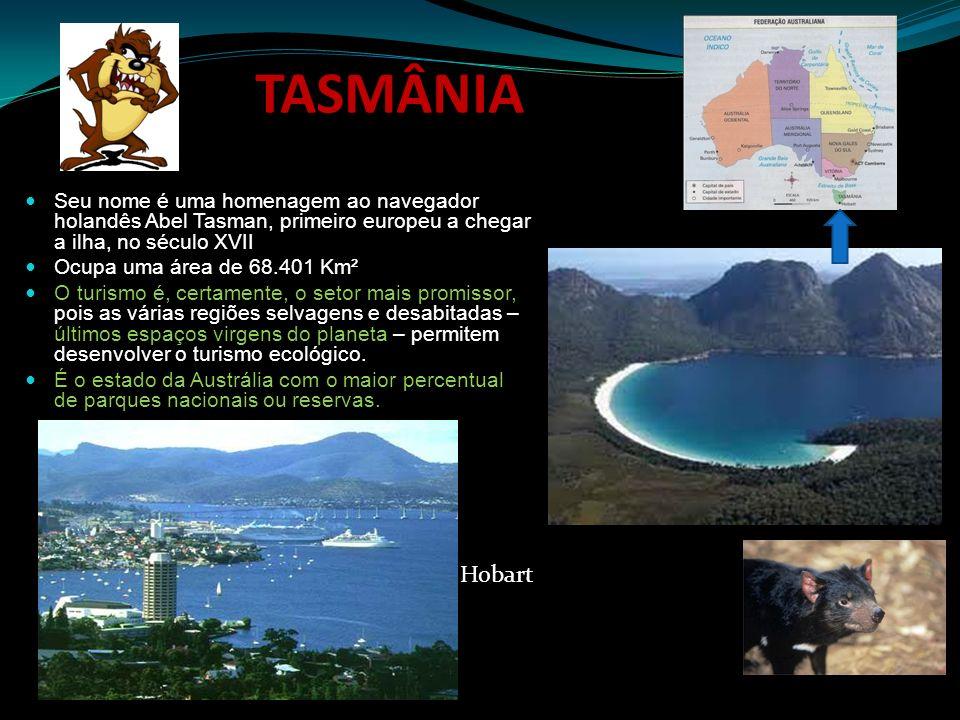 TASMÂNIA Seu nome é uma homenagem ao navegador holandês Abel Tasman, primeiro europeu a chegar a ilha, no século XVII Ocupa uma área de 68.401 Km² O t