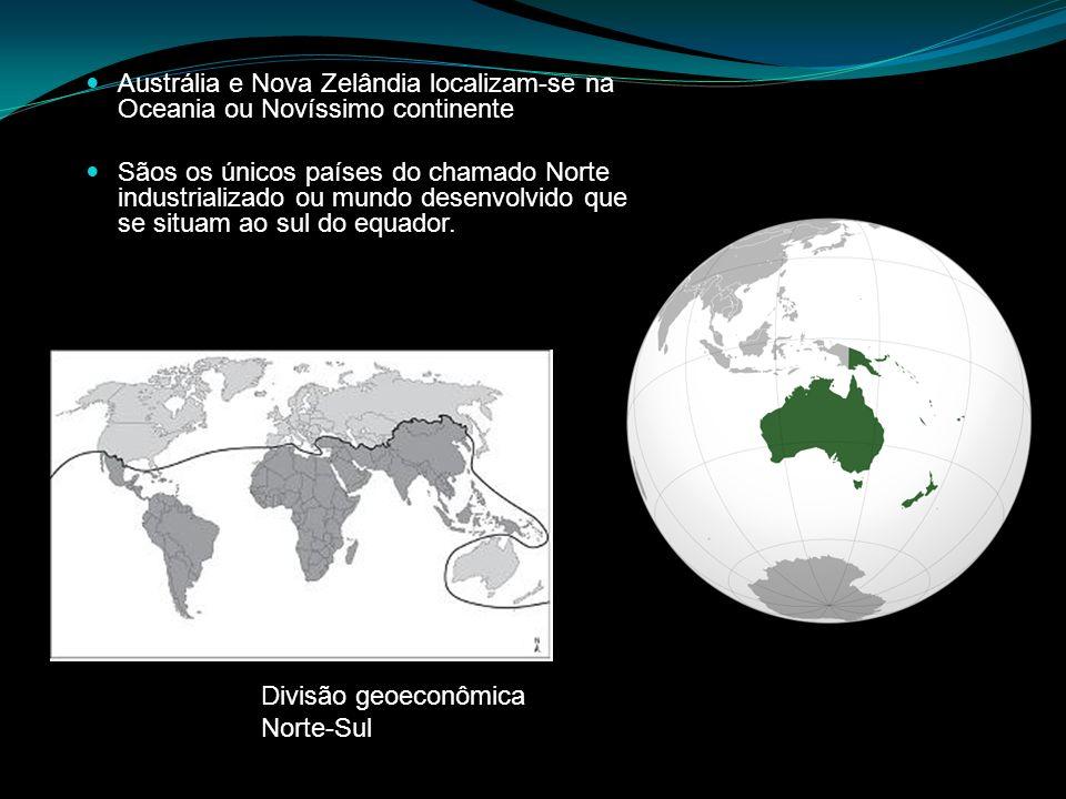 Austrália e Nova Zelândia localizam-se na Oceania ou Novíssimo continente Sãos os únicos países do chamado Norte industrializado ou mundo desenvolvido