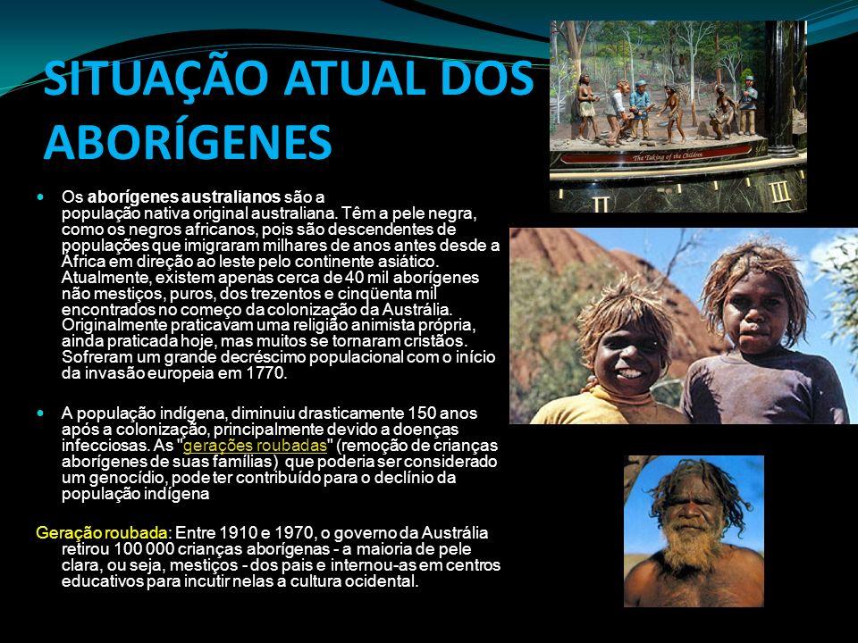 SITUAÇÃO ATUAL DOS ABORÍGENES Os aborígenes australianos são a população nativa original australiana. Têm a pele negra, como os negros africanos, pois