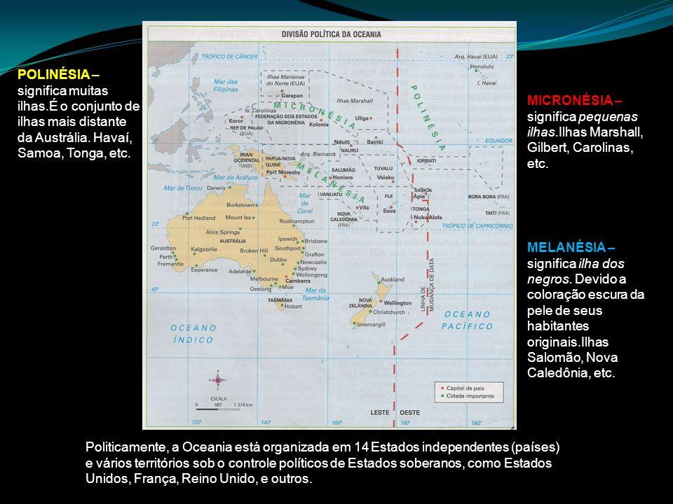 MELANÉSIA – significa ilha dos negros. Devido a coloração escura da pele de seus habitantes originais.Ilhas Salomão, Nova Caledônia, etc. MICRONÉSIA –