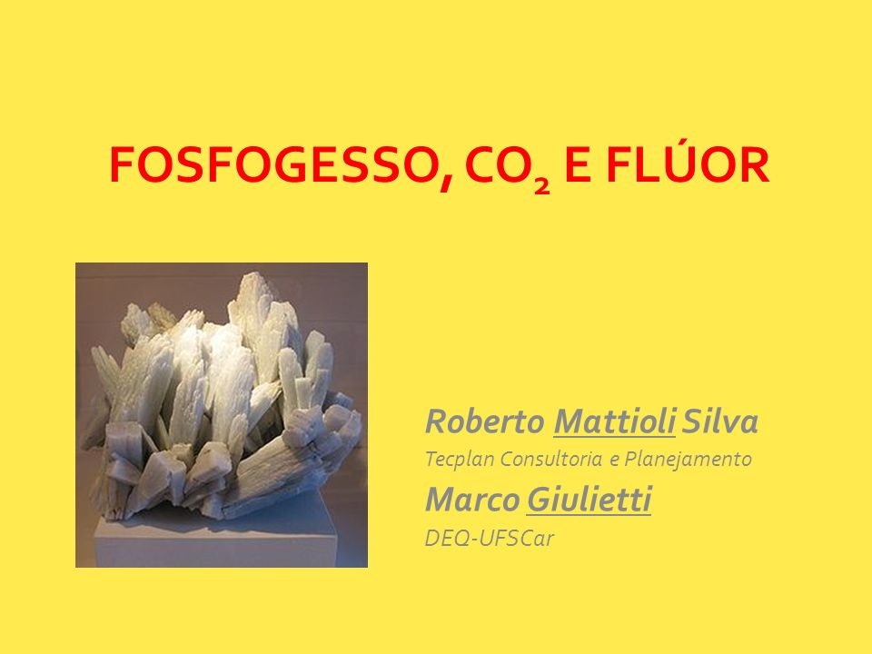 Contido na rocha fosfatada na forma de fluoapatita (100 de F/t P 2 O 5 ) Subproduto na forma de Ácido Fluosilícico – H 2 SiF 6 Usado na fluoretação de águas e na produção de Fluoreto de Alumínio e Criolita 60% emitido na forma de gás durante a concentração de ácido fosfórico – HF e SiF 4 40% retido no fosfogesso FLÚOR