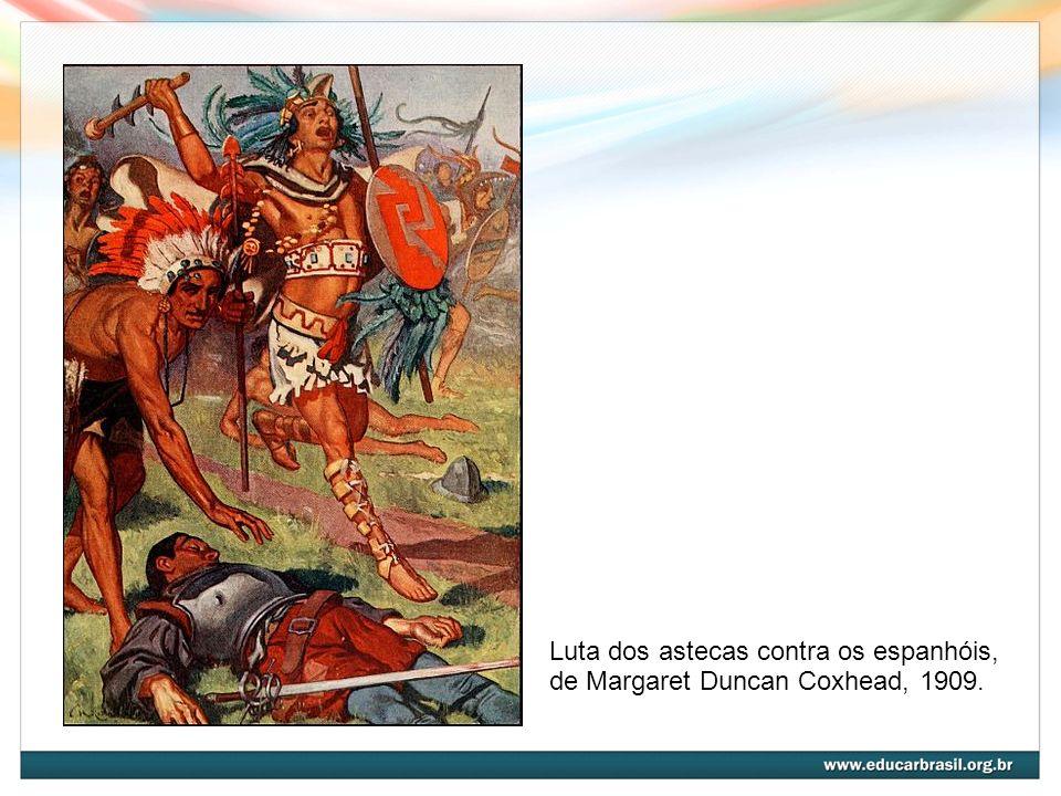 Luta dos astecas contra os espanhóis, de Margaret Duncan Coxhead, 1909.