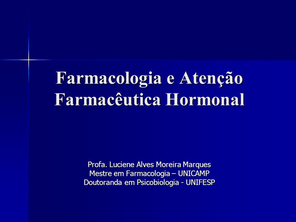 Farmacologia e Atenção Farmacêutica Hormonal Profa. Luciene Alves Moreira Marques Mestre em Farmacologia – UNICAMP Doutoranda em Psicobiologia - UNIFE