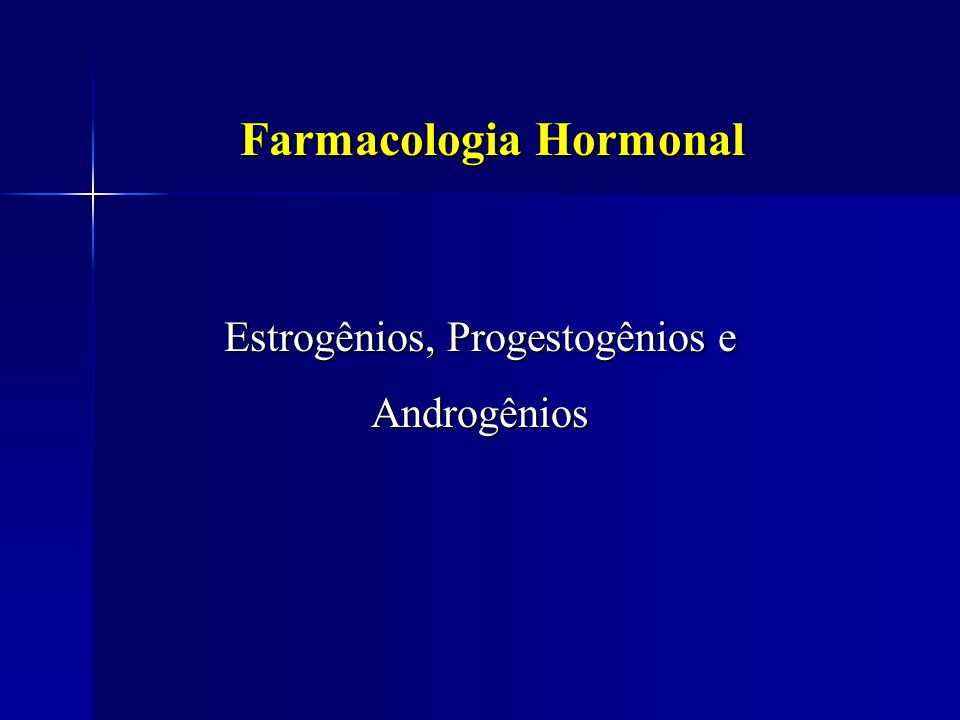 Farmacologia Hormonal Estrogênios, Progestogênios e Androgênios