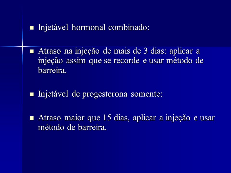 Injetável hormonal combinado: Injetável hormonal combinado: Atraso na injeção de mais de 3 dias: aplicar a injeção assim que se recorde e usar método