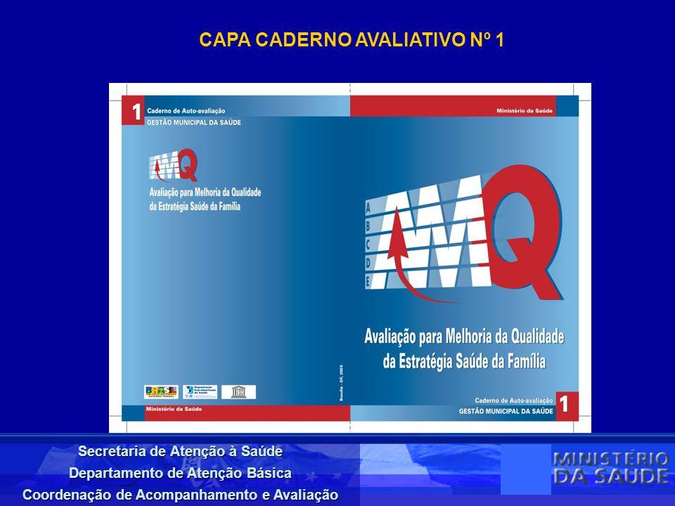Secretaria de Atenção à Saúde Departamento de Atenção Básica Coordenação de Acompanhamento e Avaliação CAPA CADERNO AVALIATIVO Nº 1
