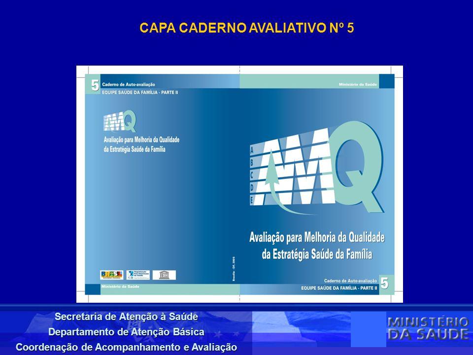 Secretaria de Atenção à Saúde Departamento de Atenção Básica Coordenação de Acompanhamento e Avaliação CAPA CADERNO AVALIATIVO Nº 5