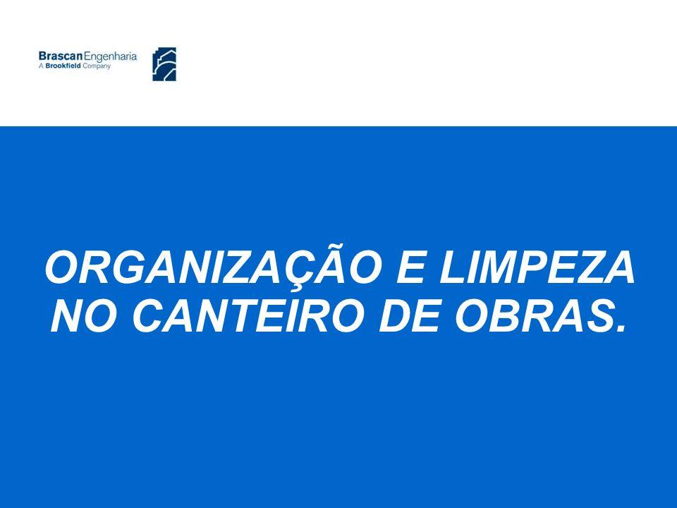ORGANIZAÇÃO E LIMPEZA NO CANTEIRO DE OBRAS.