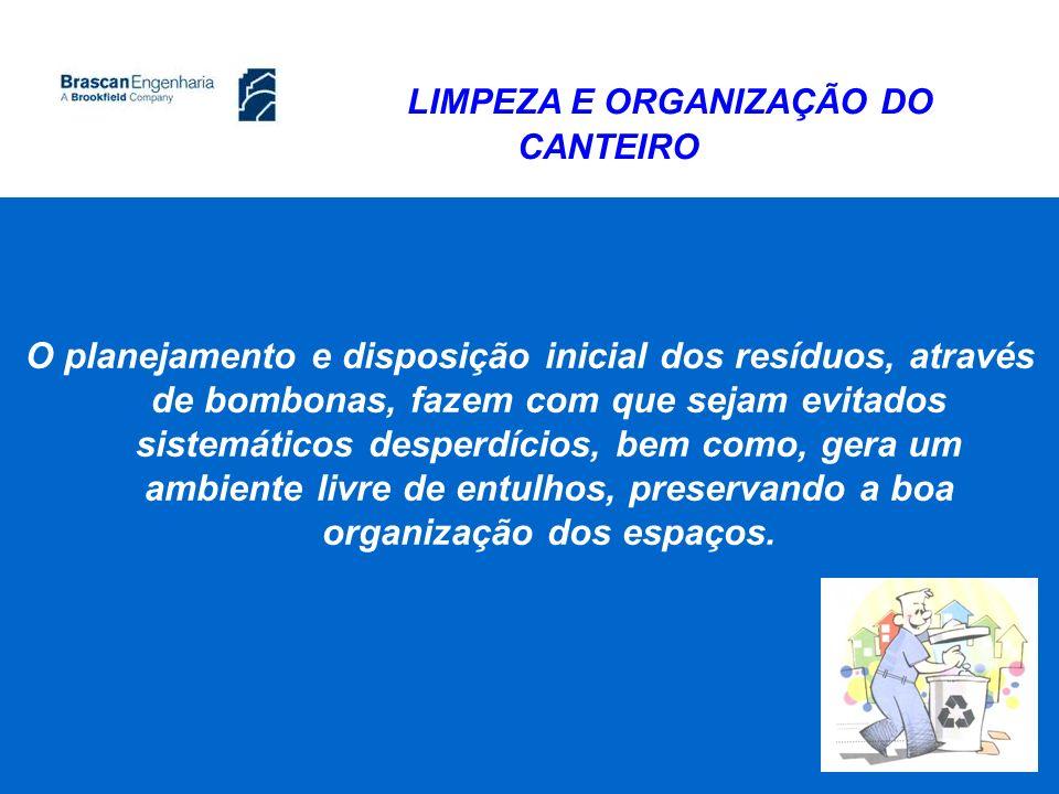 LIMPEZA E ORGANIZAÇÃO DO CANTEIRO O planejamento e disposição inicial dos resíduos, através de bombonas, fazem com que sejam evitados sistemáticos des