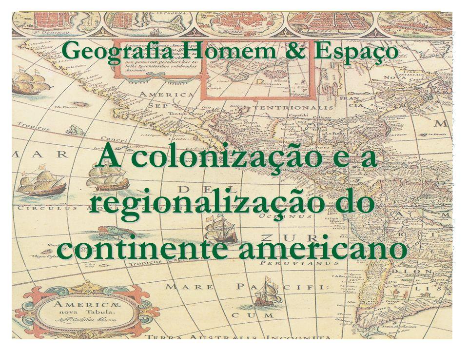 Parte integrante da obra Geografia homem & espaço, Editora Saraiva A colonização e a regionalização do continente americano A colonização e a regional