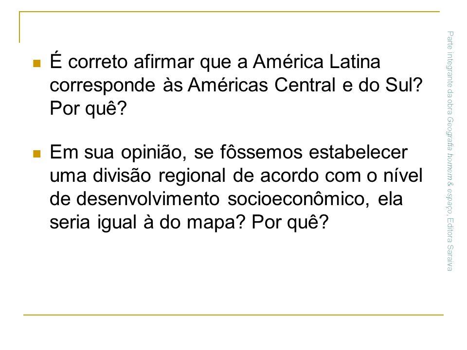 É correto afirmar que a América Latina corresponde às Américas Central e do Sul? Por quê? Em sua opinião, se fôssemos estabelecer uma divisão regional