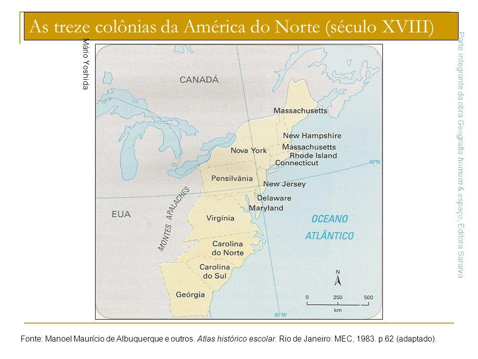 As treze colônias da América do Norte (século XVIII) Mário Yoshida Fonte: Manoel Maurício de Albuquerque e outros. Atlas histórico escolar. Rio de Jan