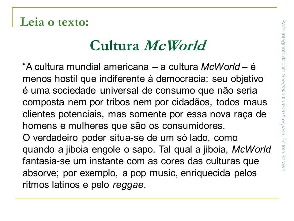 A cultura mundial americana – a cultura McWorld – é menos hostil que indiferente à democracia: seu objetivo é uma sociedade universal de consumo que n