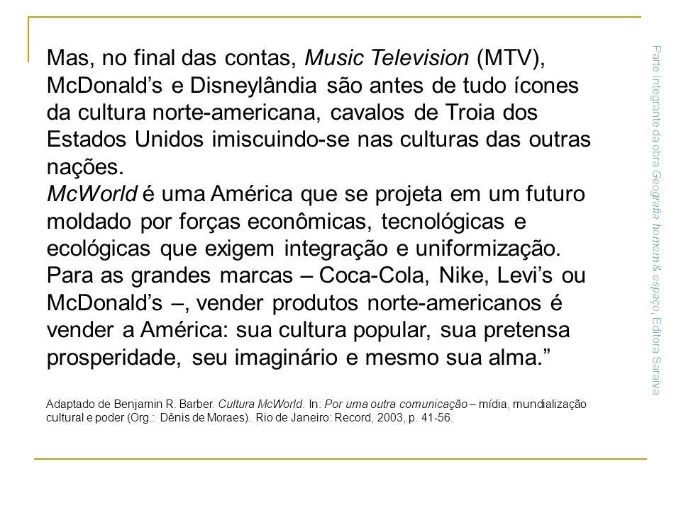 Mas, no final das contas, Music Television (MTV), McDonalds e Disneylândia são antes de tudo ícones da cultura norte-americana, cavalos de Troia dos E