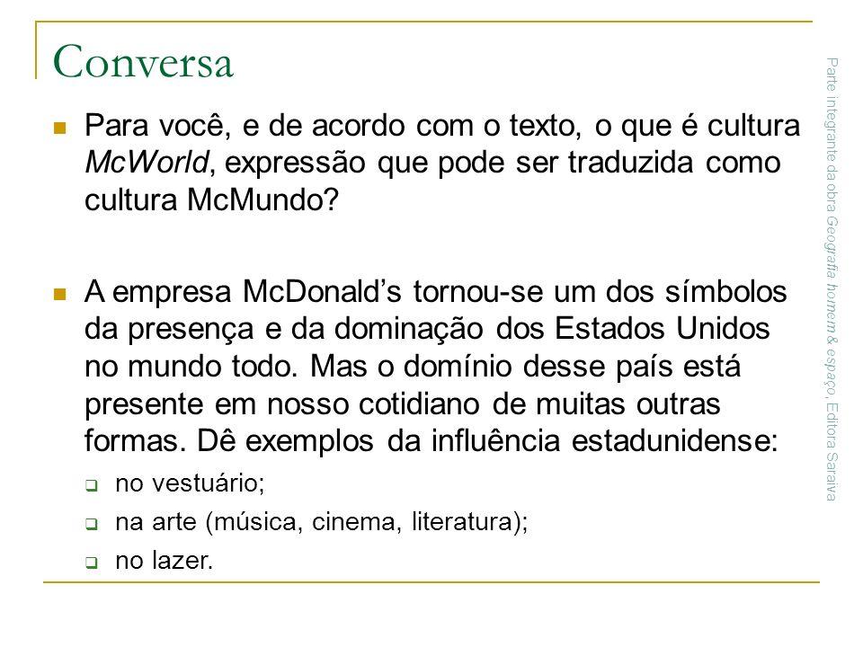 Conversa Para você, e de acordo com o texto, o que é cultura McWorld, expressão que pode ser traduzida como cultura McMundo? A empresa McDonalds torno