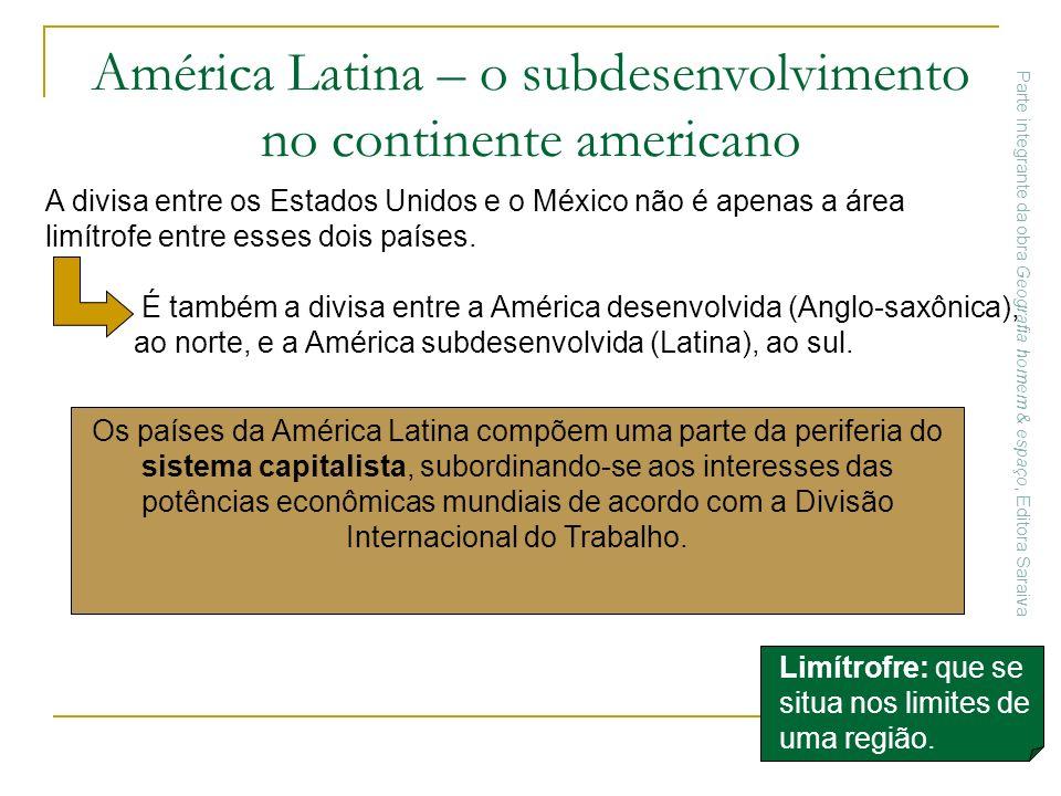 América Latina – o subdesenvolvimento no continente americano A divisa entre os Estados Unidos e o México não é apenas a área limítrofe entre esses do