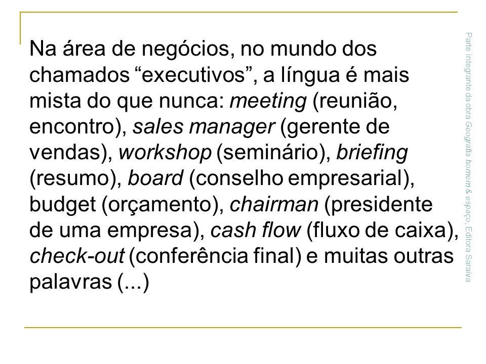 Na área de negócios, no mundo dos chamados executivos, a língua é mais mista do que nunca: meeting (reunião, encontro), sales manager (gerente de vend