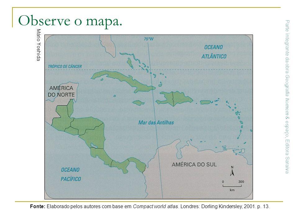 Observe o mapa. Mário Yoshida Fonte: Elaborado pelos autores com base em Compact world atlas. Londres: Dorling Kindersley, 2001. p. 13. Parte integran