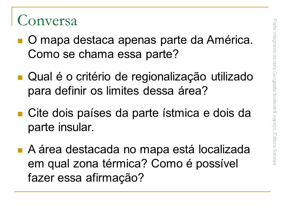 Conversa O mapa destaca apenas parte da América. Como se chama essa parte? Qual é o critério de regionalização utilizado para definir os limites dessa