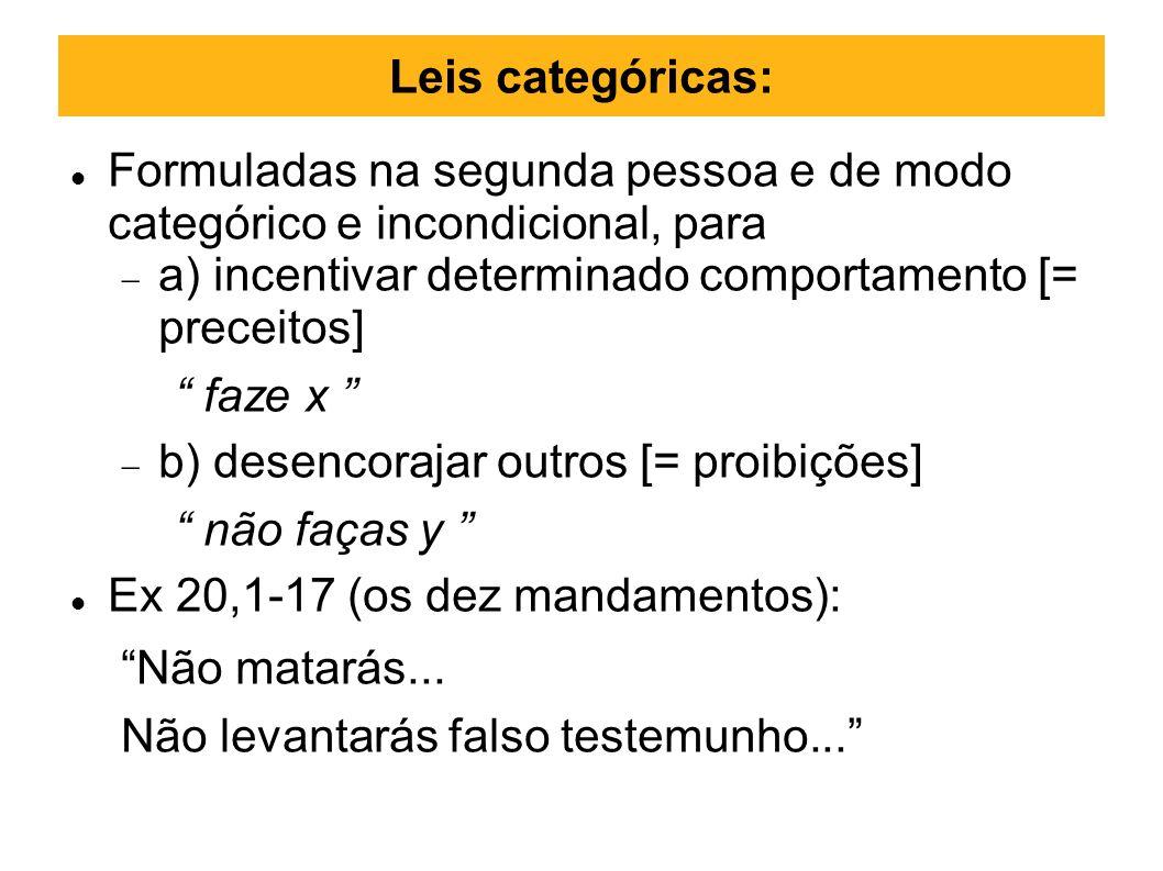 Leis categóricas: Formuladas na segunda pessoa e de modo categórico e incondicional, para a) incentivar determinado comportamento [= preceitos] faze x