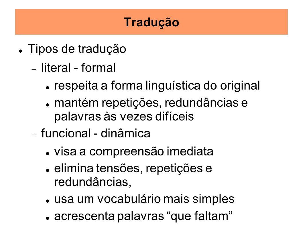 Tradução Tipos de tradução literal - formal respeita a forma linguística do original mantém repetições, redundâncias e palavras às vezes difíceis func