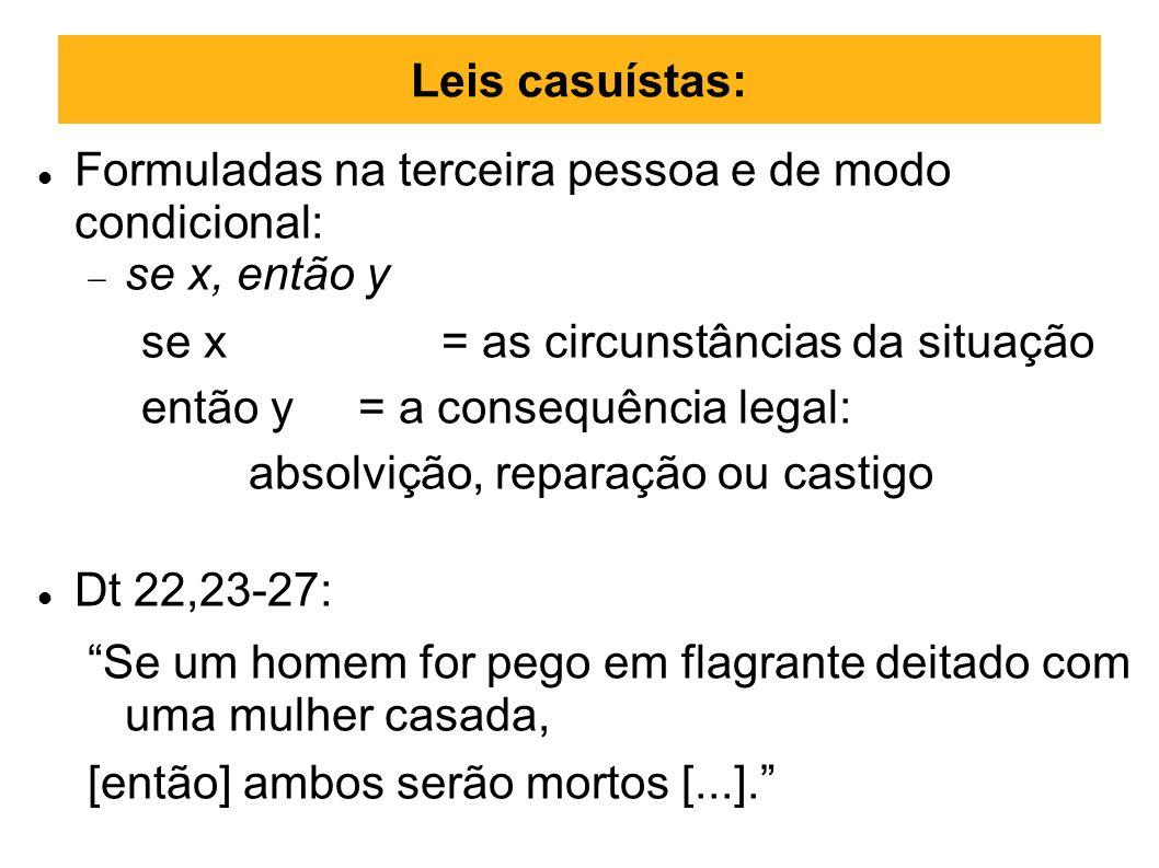 Leis casuístas: Formuladas na terceira pessoa e de modo condicional: se x, então y se x = as circunstâncias da situação então y = a consequência legal