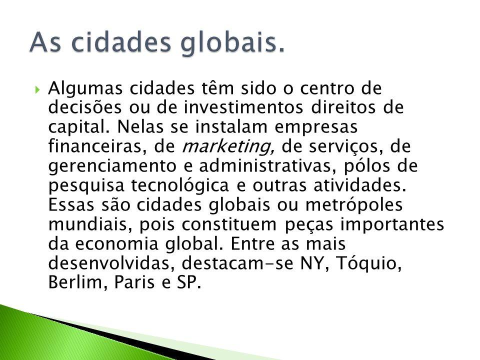 Algumas cidades têm sido o centro de decisões ou de investimentos direitos de capital. Nelas se instalam empresas financeiras, de marketing, de serviç