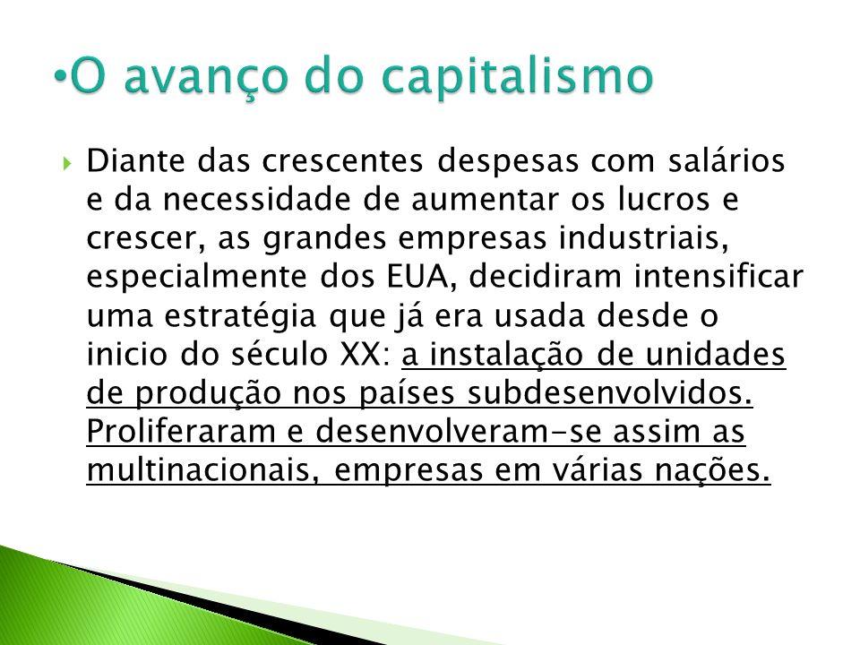 Atraídas por um mercado consumidor em crescimento e pela mão-de-obra barata, as multinacionais foram as principais responsáveis pela intensificação do processo de industrialização em países como Brasil, México, Argentina e nos chamados tigres asiáticos.