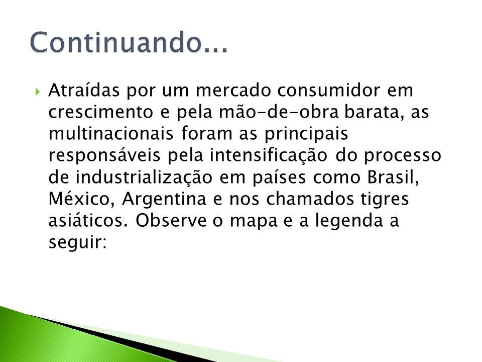 Atraídas por um mercado consumidor em crescimento e pela mão-de-obra barata, as multinacionais foram as principais responsáveis pela intensificação do