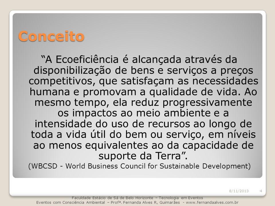 Conceito A Ecoeficiência é alcançada através da disponibilização de bens e serviços a preços competitivos, que satisfaçam as necessidades humana e pro